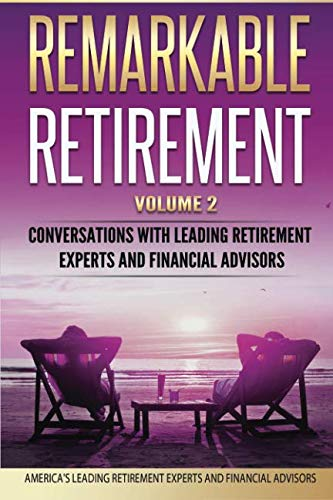 Remarkable Retirement Volume 2: Conversations with Leading Retirement Experts and Financial Advisors (Jonathan P Lewis)