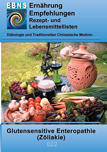 Ernährung bei Zöliakie (Glutenunverträglichkeit): DIÄTETIK - Gastrointestinaltrakt - Dünndarm und Dickdarm - Glutensensitive Enteropathie (Zöliakie) (EBNS Ernährungsempfehlungen)