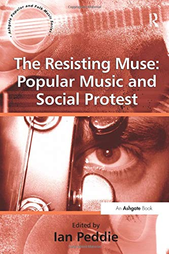 The Resisting Muse: Popular Music and Social Protest...
