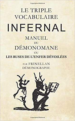 Le Triple Vocabulaire Infernal: Manuel du Démonomane ou les ruses de lenfer dévoilées (French Edition) (French) Paperback – October 1, 2017