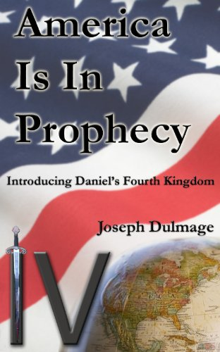 America is in Prophecy; Introducing Daniel's Fourth Kingdom by [Dulmage, Joseph]