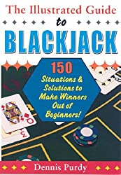 The Illustrated Guide To Blackjack: 150 Situations and Solutions to Make Winners Out of Beginners