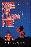 Comes Like a Raging Fire, Rick White, 0595283772