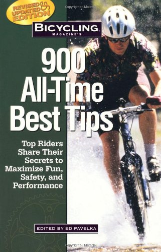 Bicycling Magazine's 900 All-Time Best Tips: Top Riders Share Their Secrets to Maximize Fun, Safety, and Performance pdf epub