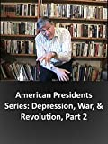 American Presidents Series: Depression, War, & Revolution, Part 2