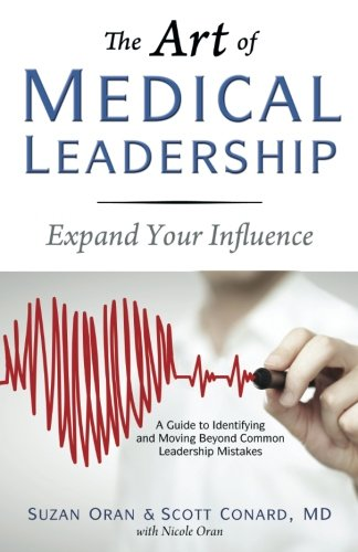 The Art of Medical Leadership: Expand Your Influence; A Guide to Identifying and Moving Beyond Common Leadership Mistakes (Practice Management Medical)