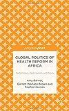 Global Politics of Health Reform in Africa, Amy Barnes and Garrett Brown, 113750014X