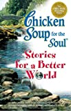 img - for Chicken Soup Stories for a Better World (Chicken Soup for the Soul) book / textbook / text book