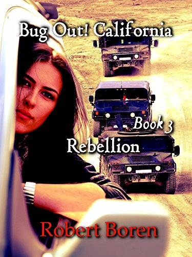 Bug Out! California Book 3: Rebellion by [Boren, Robert]