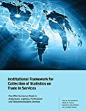 Institutional Framework for Collection of Statistics on Trade in Services: Four Pilot Surveys on Trade in Audiovisual, Logistics, Professional and Telecommunication Services