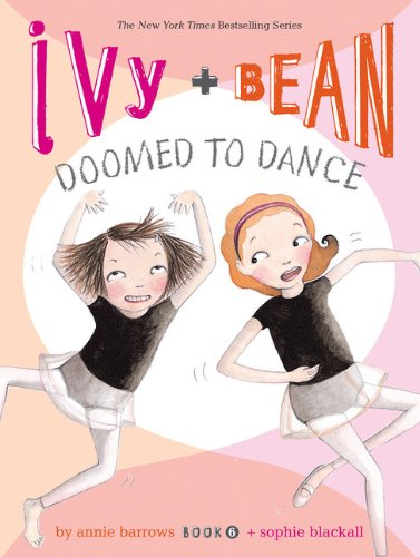 Read Online Ivy & Bean: Doomed to Dance (Ivy & Bean, Book 6) pdf