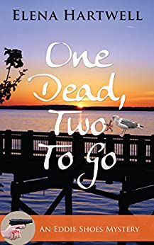 One Dead, Two to Go (An Eddie Shoes Mystery Book 1) by [Hartwell, Elena]