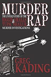 Murder Rap: The Untold Story of the Biggie Smalls & Tupac Shakur Murder Investigations by the Detective Who Solved Both Cases by Kading, Greg (2011) Paperback