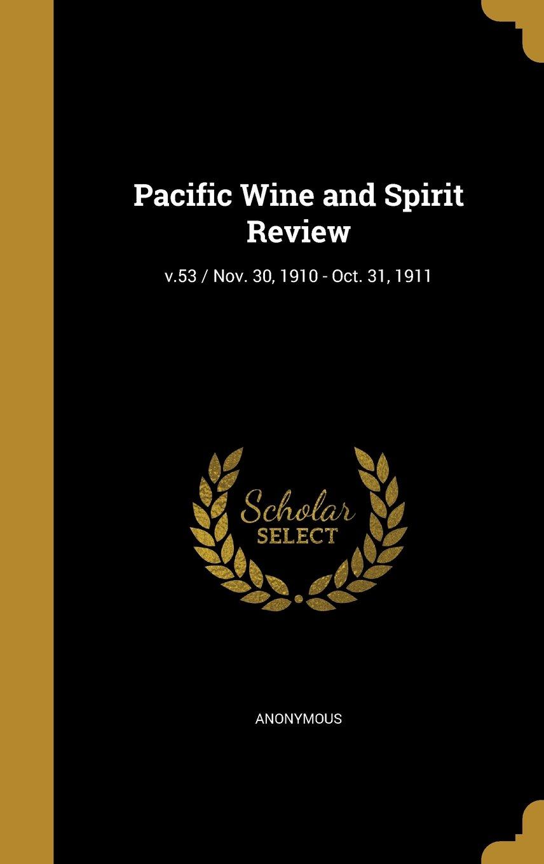 Pacific Wine and Spirit Review; V.53 / Nov. 30, 1910 - Oct. 31, 1911 pdf