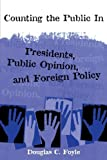 img - for Counting the Public in: Presidents, Public Opinion, and Foreign Policy (Power, Conflict, and Democracy: American Politics into the 21st Century) by Douglas C. Foyle (1999-05-06) book / textbook / text book