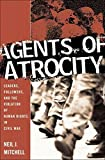 Agents of Atrocity: Leaders, Followers, and the Violation of Human Rights in Civil War