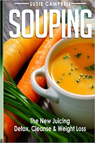 Souping: The New Juicing - Detox, Cleanse & Weight Loss (Souping, Juicing, Detox) by Susie Campbell (2016-04-04)