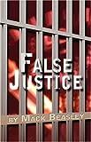 False Justice, Mack Beasley, 1604744359