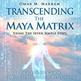 #4: Transcending the Maya Matrix: Using the Seven Simple Steps: Our Innate Guide to Co-Creation & Self-Realization
