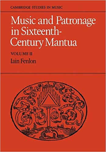 Music and Patronage in Sixteenth-Century Mantua: Volume 2