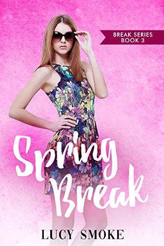 Spring Break (Break Series Book 3) by [Smoke, Lucy]