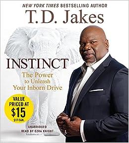 Instinct: The Power to Unleash Your Inborn Drive: T  D  Jakes, Ezra