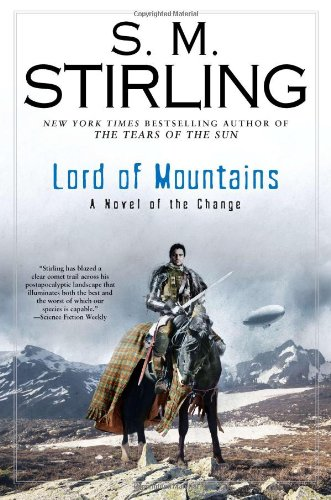 Lord of Mountains: A Novel of the Change (Change Series), Stirling, S. M.