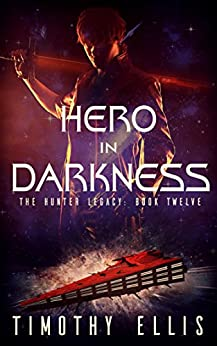 Hero in Darkness (The Hunter Legacy Book 12) by [Ellis, Timothy]