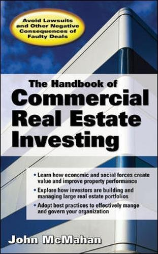 The Handbook of Commercial Real Estate Investing: State of the Art Standards for Investment Transactions, asset Management, and Financial Reporting by John McMahan