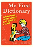 My First Dictionary: Corrupting Young Minds One Word at a Time
