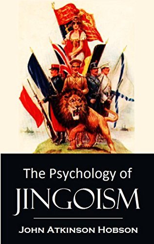 The Psychology of Jingoism (1901) (Linked Table of Contents) (Rise Of The Far Right In America)