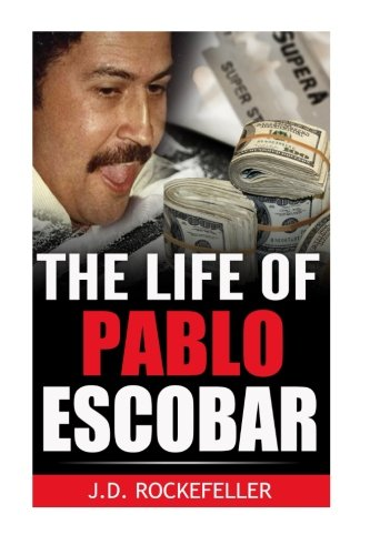 The Life of Pablo Escobar (J.D. Rockefeller's Book Club)