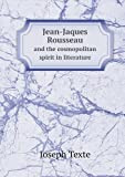 Jean-Jaques Rousseau and the Cosmopolitan Spirit in Literature, Joseph Texte, 551863210X