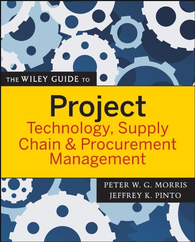 The Wiley Guide to Project Technology, Supply Chain, and Procurement Management (The Wiley Guides to the Management of Projects Book 4)