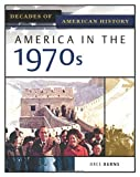 America In The 1970s (Decades of American History)