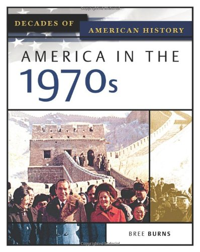 America in the 1970s (Decades of American - Decade 70s The