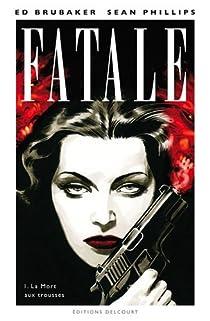 Fatale, Tome 1 : La mort aux trousses par Brubaker