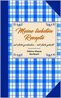 meine liebsten rezepte das rezeptbuch zum selberschreiben german edition ebook. Black Bedroom Furniture Sets. Home Design Ideas