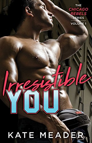 Irresistible You (The Chicago Rebels Series Book 1)