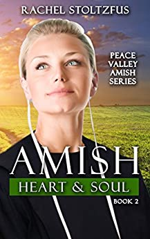 Amish Heart and Soul (Peace Valley Amish Series Book 2) by [Stoltzfus, Rachel]