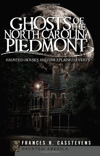 Read Online Ghosts of the North Carolina Piedmont: Haunted Houses and Unexplained Events (Haunted America) PDF