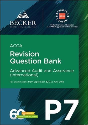 ACCA Approved – P7 Advanced Audit and Assurance (INT) (September 2017 to June 2018 Exams): Revision Question Bank