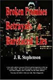 Broken Promises, Betrayals and Barefaced Lies, J. r. Stephenson, 0955855705