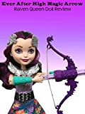 Review: Ever After High Magic Arrow Raven Queen Doll Review