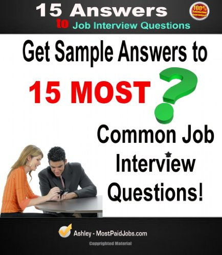 Interview Questions :: Top 15 ANSWERS To Most Common Job INTERVIEW QUESTIONS! (3rd Edition) (Common Questions For Job Interview Answers Com)
