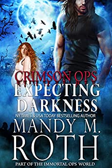 Expecting Darkness: An Immortal Ops World Novel (Immortal Ops: Crimson Ops Series Book 2) by [Roth, Mandy M.]