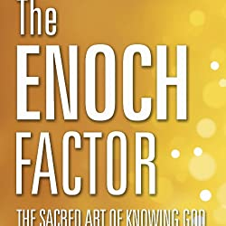 The Enoch Factor: The Sacred Art of Knowing God
