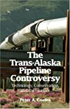 The Trans-Alaskan Pipeline Controversy, Peter A. Coates, 0912006676