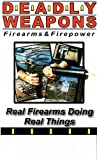 DEADLY WEAPONS - Firearms & Firepower - Real Firearms Doing Real Things