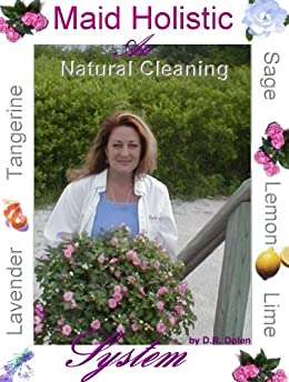 Maid Holistic The Art of Cleaning Naturally by [Dolen, Deborah]